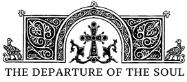 The Departure of the Soul – A St. Anthony's Greek Orthodox Monastery Publication Logo